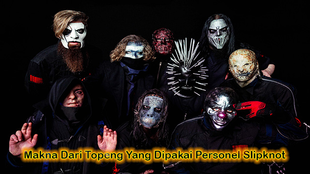 Makna Dari Topeng Yang Dipakai Personel Slipknot