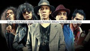 Daftar Band Papan Atas Dengan Prestasi Album Terbaik di Indonesia