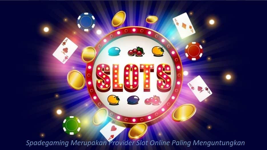 Spadegaming Merupakan Provider Slot Online Paling Menguntungkan